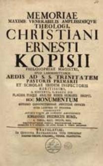 Memoriae Maxime Venerabilis [...] Theologi Christiani Ernesti Kopisii [...] A. MDCCXXVII. II. Martii Die [...] Rebus Humanis Erepti, Hoc Monumentum [...] Consecravit [...] Iohannes Fridricus Burg.
