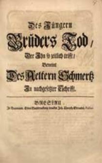 Des Jüngern Bruders Tod, Der Ihn so zeitlich trifft, Beweint Des Aeltern Schmertz In nachgesetzter Schrifft.