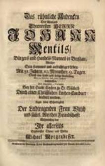 Das rühmliche Andencken Des [...] Herrn Johann Mentils [...] Welcher Sein [...] Leben [...] Den 24. Octobr. des 1727. Jahres beschlossen [...] / Legte seine Schuldigkeit [...] Michael Morgenbesser.