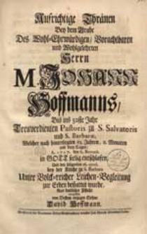 Aufrichtige Thränen Bey dem Grabe [...] M. Johann Hoffmanns [...] Welcher [...] A. 1727. den 6. Novemb. [...] entschlafen [...] / vergossen von [...] David Hoffmann.