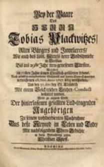 Bey der Baare Des Herrn Tobias Plackwitzes [...] Welcher [...] 16. Nov. Anno 1727. selig verschieden [...] Wolte [...] Das beste Kleynod im Leben und Tode [...] in kurtze Betrachtung ziehen Christian Stieff.