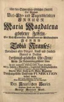 Uber den Schmertzlich-tödtlichen Hintritt Der [...] Frauen Maria Magdalena gebohrner Zelffelin [...] Tobiae Krauses [...] Ehe-Frau, Welche Ihr [...] Leben Anno 1728. den 14. Februar. [...] beschlossen [...] Wolte [...] Sein [...] Gemüthe an den Tag legen [...] George Gottlieb Klose [...].