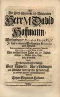 Als Der Wohl-Ehrenveste [...] Herr M. David Hoffmann [...] Den 27. Julii 1728. [...] Sein [...] Leben [...] beschlossen, Wolte [...] sein [...] Mitleiden [...] abstatten Johann Siegismund Hoffmann [...].