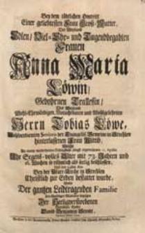 Bey dem tödtlichen Hintritt Einer [...] Groß-Mutter [...] Anna Maria Löwin, Gebohrnen Trallessin [...] / Wolte [...] sein [...] Mitleiden bezeigen [...] David Benjamin Strodt [...].