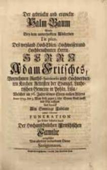 Der gedrückte und erquickte Paulm-Baum Wurde Bey dem Absterben [...] Adam Fritsches [...] Welcher [...] 1729. den 3. May [...] Seinen Geist [...] auffganb [...] vorgestellet / Von [...] Steigemann.