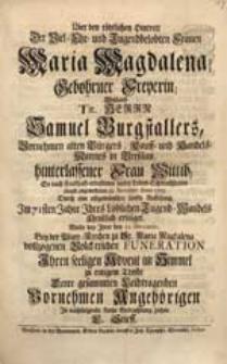 Über den tödtlichen Hintritt [...] Maria Magdalena, gebohrner Freyerin [...] Samuel Burgstallers [...] Wittib, So [...] 28. Novembr. Anno 1729. [...] erfolget, Wolte [...] In nachfolgende kurtze Betrachtung ziehen C. Stieff.
