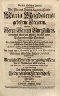 Bey dem tödtlichen Hintritt [...] Maria Magdalena gebohrne Freyerin [...] Samuel Burgstallers [...] Ehe-Consortin, Welche Anno 1729. den 28. Novembris [...] entschlafen [...] / Wolte Die erfüllte Sehnsucht einer gläubigen Seele [...] entwerffen [...] Christian Gottlieb Vogt [...].