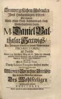 Zu unvergeßlichem Andencken Ihres [..] Lehrers [...] M. Daniel Balthasar Hertwigs [...] als Derselbe Anno 1731. den letzten May [...] verschieden [...] / setzten dieses [...] Auditores.