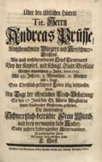 Über den tödtlichen Hintritt Tit. Herrn Andreas Prusse [...] Welcher [...] 9. Junii, Anno 1731. [...] Sein [...] Leben selig beschlossen / Wolte [...] Die [...] Wittib [...] aufrichten helffen C. Stieff.