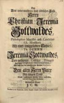 Bey dem unvermutheten [...] Falle Herrn Christian Jeremiae Gottwaldes [...] Wolte Dem [...] Vater [...] aufhelffen [...] J.C.M.