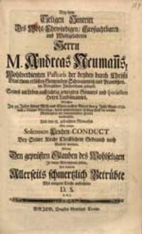 Bey dem Seligen Hintritt [...] M. Andreas Neuman[n]s [...] Welcher [...] den 3. Julii Anno 1731. [...] die irdische Mühseligkeit mit himmlischer Freude verwechselt [...] / Wolte Den geprüften Glauben [...] In kurtze Betrachtung ziehen [...] D.S. [...].