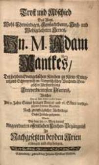 Trost und Abschied [...] M. Adam Pantkes [...] Welcher Den 28. Febr. dieses 1732sten Jahres [...] Dieses Zeitliche gesegnete / Wurde [...] In Nachgesetzten beyden Arien erwogen und abgesungen.