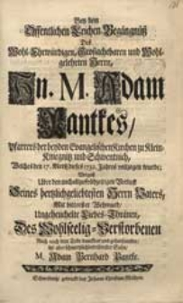 Bey dem Offentlichen Leichen-Begängnüß [...] M. Adam Pantkes [...] Welches den 17. Mertz. dieses 1732. Jahres vollzogen wurde / Vergoß [...] Liebes-Thränen [...] Sohn M. Adam Bernhard Pantke.