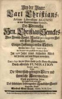 Bey der Baare Carl Christians [...] Christian Semckes [...] Sohnes, Welcher den 2. Sept. Anno 1732. [...] diß Zeitliche mit dem Ewigen verwechselt [...] / Suchte Die [...] Eltern [...] aufzurichten [...] Christoph Ernst Krause [...].
