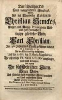 Den frühzeitigen Tod Eines [...] Jünglings Wolten, Als [...] Christian Semckes [...] Sohn, Carl Christian [...] D. 2. Septembr. 1732. [...] verschieden [...] betrachten [...] Des Gymnasii zu S. Mar. Magd. Secundi Ordinis Auditores.
