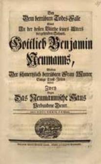 Bey Dem betrübten Todes-Falle Eines [...] Sohnes Gottlieb Benjamin Neumanns / Wolten Der [...] Mutter Einige Trost-Zeilen liefern Zwey [...] Diener. Anno MDCCXXXIII. d. 6. Martii.
