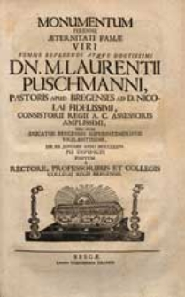Monumentum Perenne Aeternitati Famae [...] M. Laurentii Puschmanni [...] Die XII. Januarii Anno MDCCXXXVI. Pie Defuncti / Positum A Rectore, Professoribus Et Collegis Collegii Regii Bregensis.