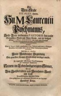 Bey Dem Grabe [...] M. Laurentii Puschmanns [...] Welcher Den 12. Januarii dieses [...] 1734. Jahres [...] diese irdische Hütte mit der seligen Wohnung im Himmel verwechselte [...] / Wolte [...] Sein [...] Mitleiden an den Tag legen Gottfried Lielge M.C.