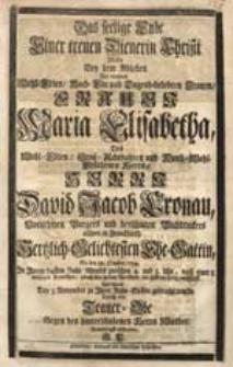 Das seelige Ende Einer treuen Dienerin Christi Wollte Bey dem Ableben [...] Maria Elisabetha [...] David Jacob Cronau [...] Ehe-Gattin, So den 31. October [...] entschlieff [...] Durch eine Trauer-Ode [...] abstatten G.L.