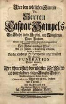 Uber den tödtlichen Hintritt Tit. Herren Caspar Hampels [...] Welcher [...] 4. Novembr. Anno 1735. Sein [...] Alter [...] beschlossen [...] / Wolte [...] Sein [...] Mitleiden bezeugen M. Gottlieb Wilhelm Keller [...].