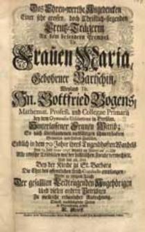 Das Ehren-werthe Angedencken Einer [...] Creutz-Trägerin An dem [...] Exempel Tit. Frauen Maria, Gebohrner Bartschin [...] Gottfried Bogens [...] Wittib, So [...] Den 19. Julii Anno 1737. [...] Alle irdische Trübsalen mit der him[m]lischen Freude verwechselt [...] / Wolte [...] in Betrachtung ziehen C. Stieff.