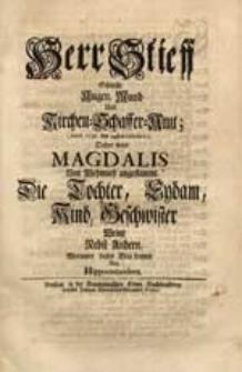 Herr Stieff Schließt Augen, Mund Und Kirchen-Schaffer-Amt (Anno 1737. den 24sten Octobris) Daher wird Magdalis Von Wehmuth angeflammt, Die Tochter, Eydam, Kind [...] Weint [...] Worunter dieses Blat kommt Von Hippocratandern.
