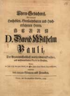 Ehren-Gedächtniß Des weyland [...] Herrn D. David Wilhelm Pauli [...] Welcher im Jahr 1738. den 9ten Martii [...] verschieden / aufgerichtet von einigen Gönnern und Freunden.
