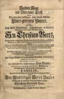 Kindliche Klage und Väterlicher Trost Wurde Bey dem [...] Ableben Eines [...] Vaters [...] Christian Beers [...] Welcher [...] Anno 1738. den 5. Septembr. [...] in die triumphirende Kirche der Seelen nach eingegangen [...] entworffen / Von [...] Christian Gottlob Beer [...].