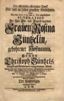 Den allerletzten offentlichen Danck Vor viele im Leben genossene Wohlthaten Suchte Bey der Anno 1739. den 31. Maji angestellten Funeration [...] Rosina Güntzelin, gebohrener Hoffmannin [...] abzustatten [...] J.G.W.