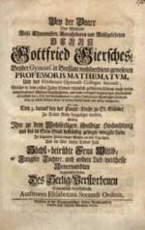 Bey der Baare [...] Gottfried Giersches [...] Welcher [...] den 1. Oct. des [...] 1739sten Jahres [...] entschlafen [...] / Wolten Ihre [...] Hochachtung [...] an den Tag legen [...] Auditores Elisabetani Secundi Ordinis.