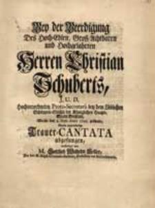 Bey der Beerdigung Des [...] Herren Christian Schuberts [...] Welche den 3. Sept. Anno 1743. geschahe Wurde [...] Trauer-Cantata abgesungen / verfertiget von M. Gottlieb Wilhelm Keller [...].
