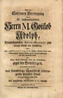 Bey der Solennen Beerdigung [...] M. Gottlob Adolph [...] welcher den 7. post Trinit. A.C. 1745. [...] selig weggerafft wurde / sollte [...] sein [...] Beyleid [...] darthun das mitleidende Ministerium A.C. [...].