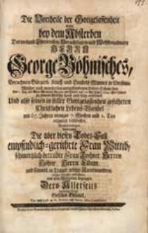 Die Vortheile der Gottgelassenheit wolte bey dem Absterben [...] George Böhnisches [...] Welcher [...] den 7. Tag des Wein-Monaths [...] dieses 1745. Heil-Jahres [...] entschlief [...] erwegen [...] Gottlieb Blümel [...].