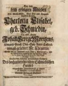 Bey dem früh erfolgten Ableben [...] Charlotta Elisabet geb. Schmiedin [...] Johan[n] George Moritzens [...] Ehegattin, Welche den 30. Januarii 1746. [...] entschlief [...] / Suchte den [...] Schmerz [...] zu lindern [...] Gottlob Ferdinand Brehmer [...].