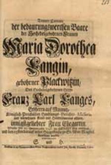 Trauer-Kantate der bedaurungswerthen Baare [...] Maria Dorothea Langin, gebohrner Plackwitzin [...] Welche den 23. Heumonaths 1746. [...] verschied [...] / gewidmet von S. und H.