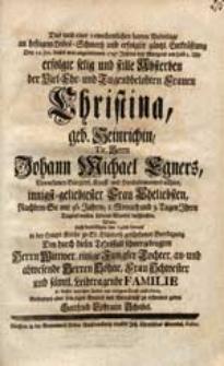 Das nach einer [...] harten Niederlage an heftigem Leibes-Schmertz [...] Den 12. Jan. dieses [...] 1747. Jahres [...] erfolgte [...] Absterben der [...] Frauen Christina geb. Heinrichin [...] Johann Michael Egners [...] Eheliebsten [...] Wolte [...] Herrn Wittwer [...] mit einigem Trost aufrichten [...] Gottfried Ephraim Scheibel.