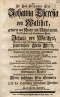 Als Die Hoch-Edelgebohrne Frau Johanna Theresia von Walther, gebohrne von Kracker und Schwartzenfeld [...] den 15 Januar. dieses 1747sten Jahres [...] aus dieser Welt abgefordert [...] Bemühete sich den [...] Sieg des Glaubens [...] zu entwerffen [...] Carl Ernst Lentner [...].