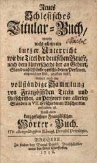 Neues Schlesisches Titular-Buch [...] Nebst einem kurzgefaßten Französischen Wörter-Buch [...].