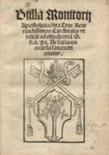 Bulla Monitorii Apostolici co[n]tra Tres Reverendissimos Cardinales ut redea[n]t ad obedientia[m] S.d.n. Pa. Ne scisma in ecclesia sancta dei orietur.