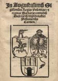 In Augustissimu[m] Sigismu[n]di Regis Poloniae [et] reginae Barbarae connubiu[m] Andreae Critij [...] Carmen.