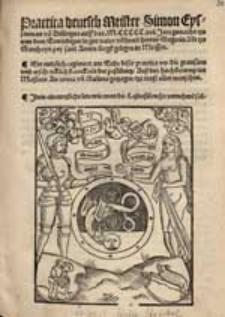 Practica deutsch Meister Simon Eyssenman [...] auff das M.CCCCC.xvi. Jare gemacht [...]. Ein nutzlich regiment am Ende diser practica vor die grausam [...] kranckheit der pestilentz Auß den [...] Meistern Avicenna un[d] Galieno getzogen [...].