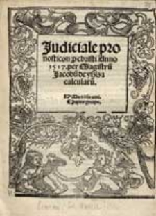 Judiciale prognosticon p[ro] christi Anno 1517. / per Magistru[m] Jacobu[m] de yszlza calculatu[m].