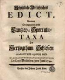 Königlich-Preußisches Edict, Wodurch Die sogenannte grosse Cantzley-Sportuln-Taxa Im Hertzogthum Schlesien moderiret [...] wird [...].
