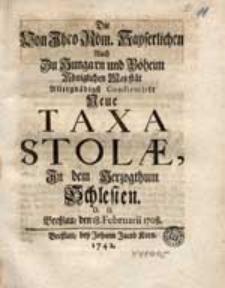 Die Von Ihro Röm. Kayserlichen [...] Majestät [...] Confirmirte Neue Taxa Stolae In dem Herzogthum Schlesien [...].