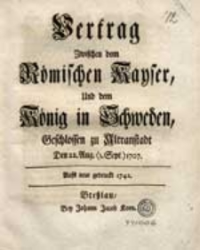 Vertrag Zwischen dem Römischen Kayser Und dem König in Schweden Geschlossen zu Altranstadt [...].