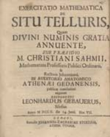 Exercitatio Mathematica De Situ Telluris, Quam [...] Sub Praesidio M. Christiani Sahmii [...] exponet [...] Leonhardus Gebauerus [...].
