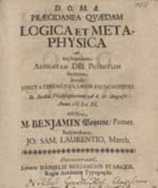 Praecidanea Quaedam Logica Et Metaphysica ad explicandam Absolutam Dei Potentiam facientia [...] edisseret M. Benjamin Potzerne, Pomer. Respondente Jo. Sam. Laurentio, March.