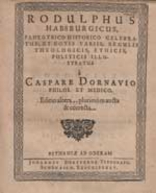 Rodulphus Habsburgicus Panegyrico Historico Celebratus [...] / a Caspare Dornavio [...].