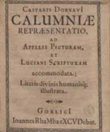 Casparis Dornavii Calumniae Repraesentatio Ad Apellis Pictura Et Luciani Scripturam accomodata [...].
