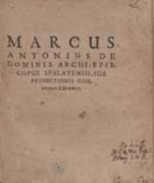 Marcus Antonius De Dominis Archi-Episcopus Spalatensis Suae Profectionis Consilium Exponit.